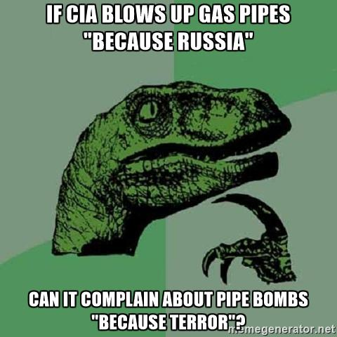 If CIA blows up GAS PIPES BECAUSE RUSSIA CAN IT COMPLAIN about pipe bombs BECAUSE TERROR?